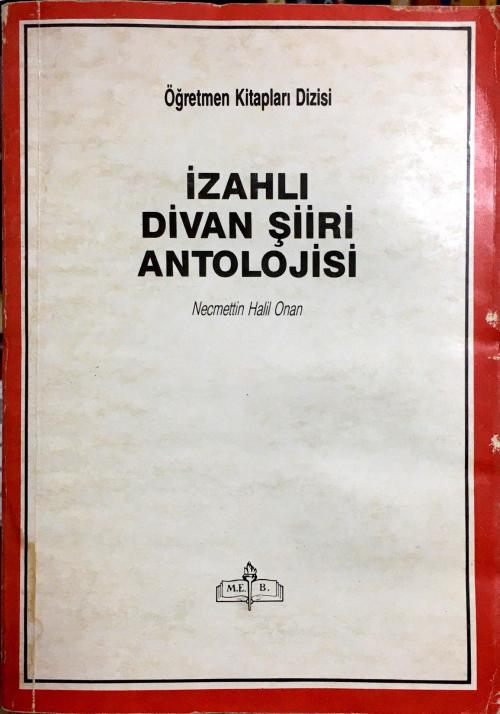 İZAHLI DİVAN ŞİİRİ ANTOLOJİSİ/NECMETTİN HALİL ONAN