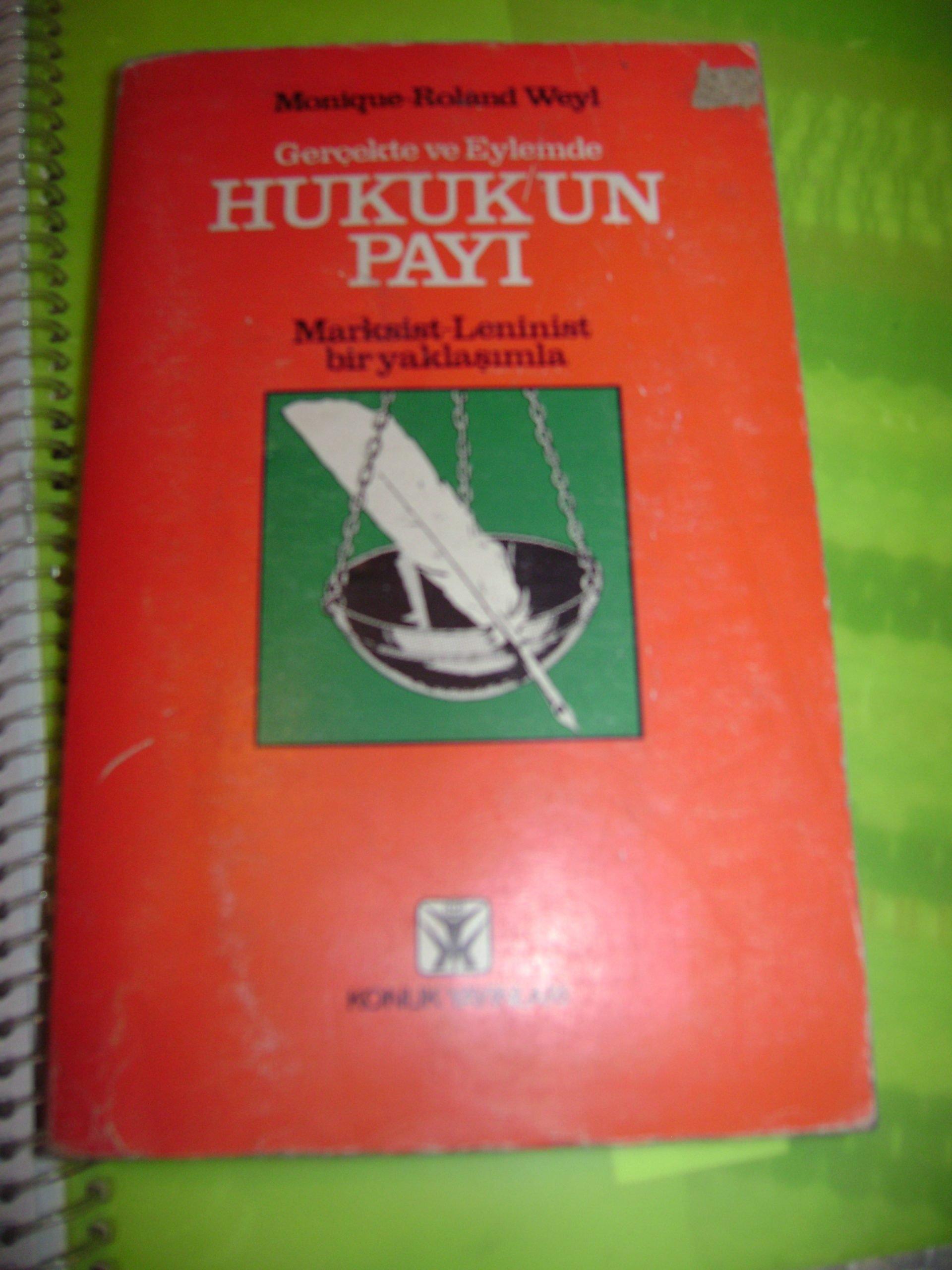 Gerçekte ve eylemde HUKUKUN PAYI(Marksist Leninist yaklaşımla)/Monigueo R.Weyl/ 10 TL
