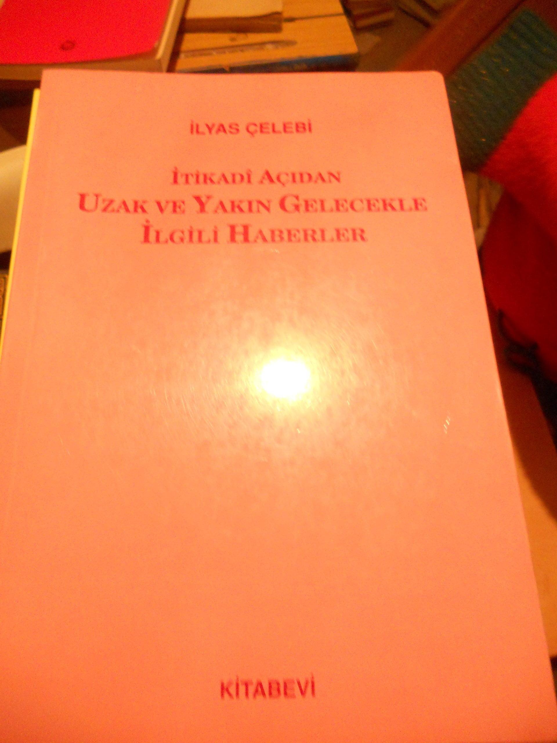 İTİKADİ AÇIDAN UZAK VE YAKIN GELECEKLE İLGİLİ HABERLER/İlyas Çelebi/20 tl