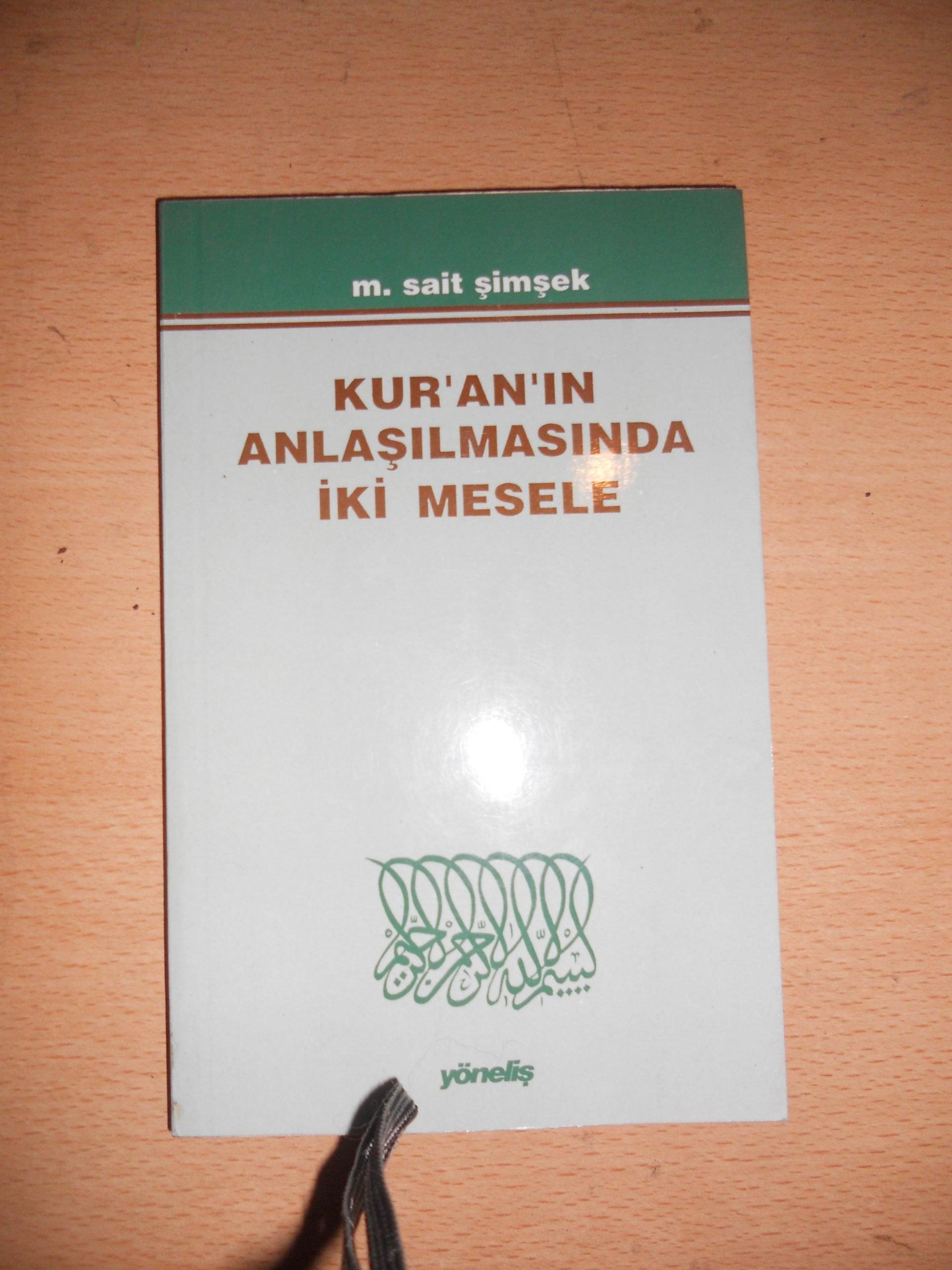 KUR'AN'IN ANLAŞILMASINDA İKİ MESELE / M.Sait ŞİMŞEK/10 TL