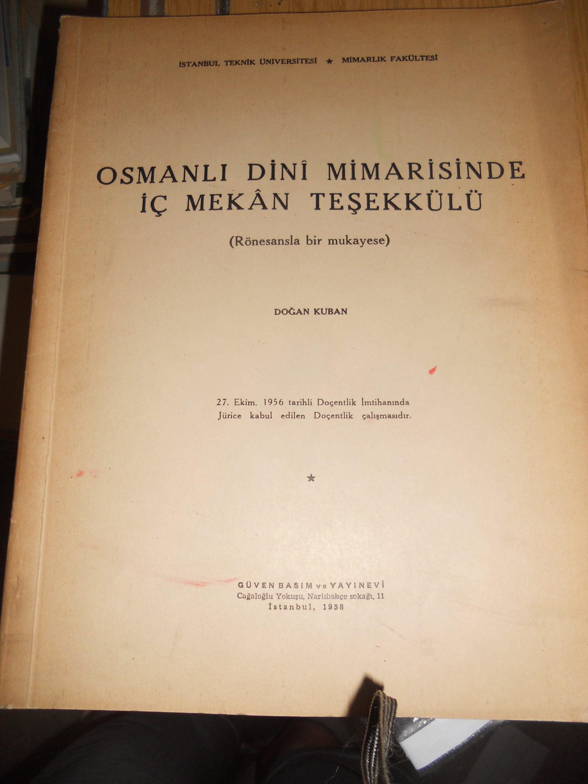 OSMANLI DİNİ MİMARİSİNDE İÇ MEKAN TEŞEKKÜLÜ(Rönesansla Mukayese)/Doğan KUBAN/125 TL