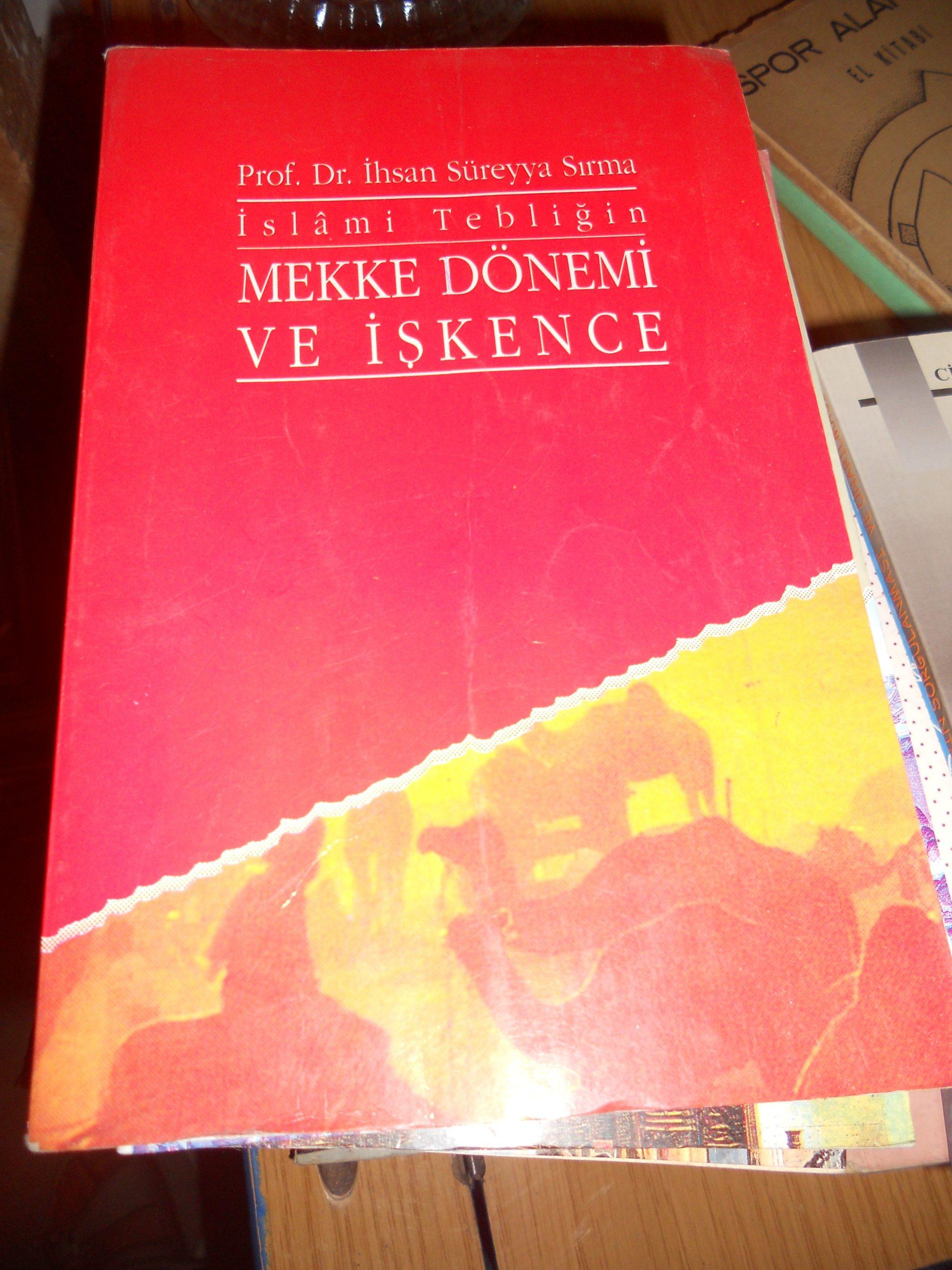 İslami Tebliğin MEKKE DÖNEMİ ve İŞKENCE/İ.Süreyya SIRMA/ 10 TL