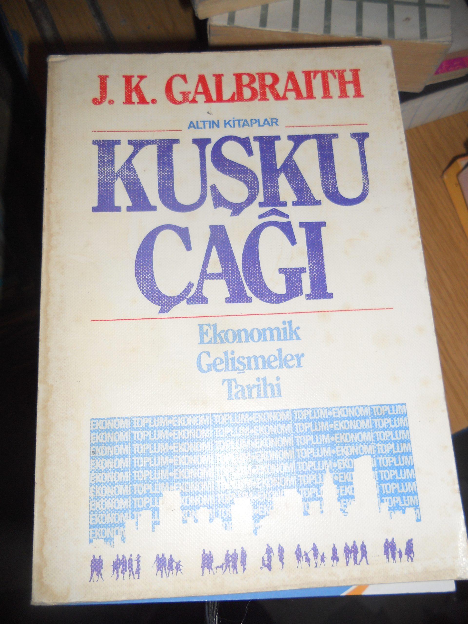 KUŞKU ÇAĞI/J.K.GALBRAITH(Ekonomik gelişmeler tarihi) 15 tl
