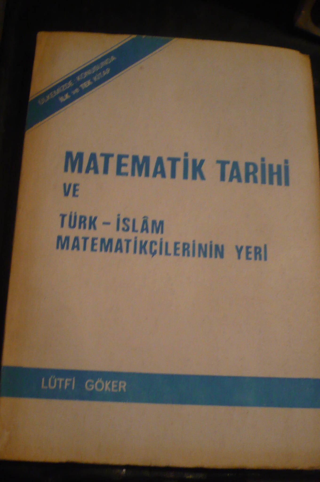 Matematik Tarihi ve Türk-İslam Matematikçilerinin yeri/Lütfi Göker/20 tl