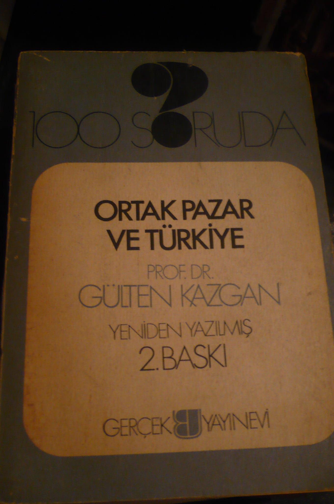 100 SORUDA ORTAK PAZAR VE TÜRKİYE/Gülten KAZGAN/15 TL