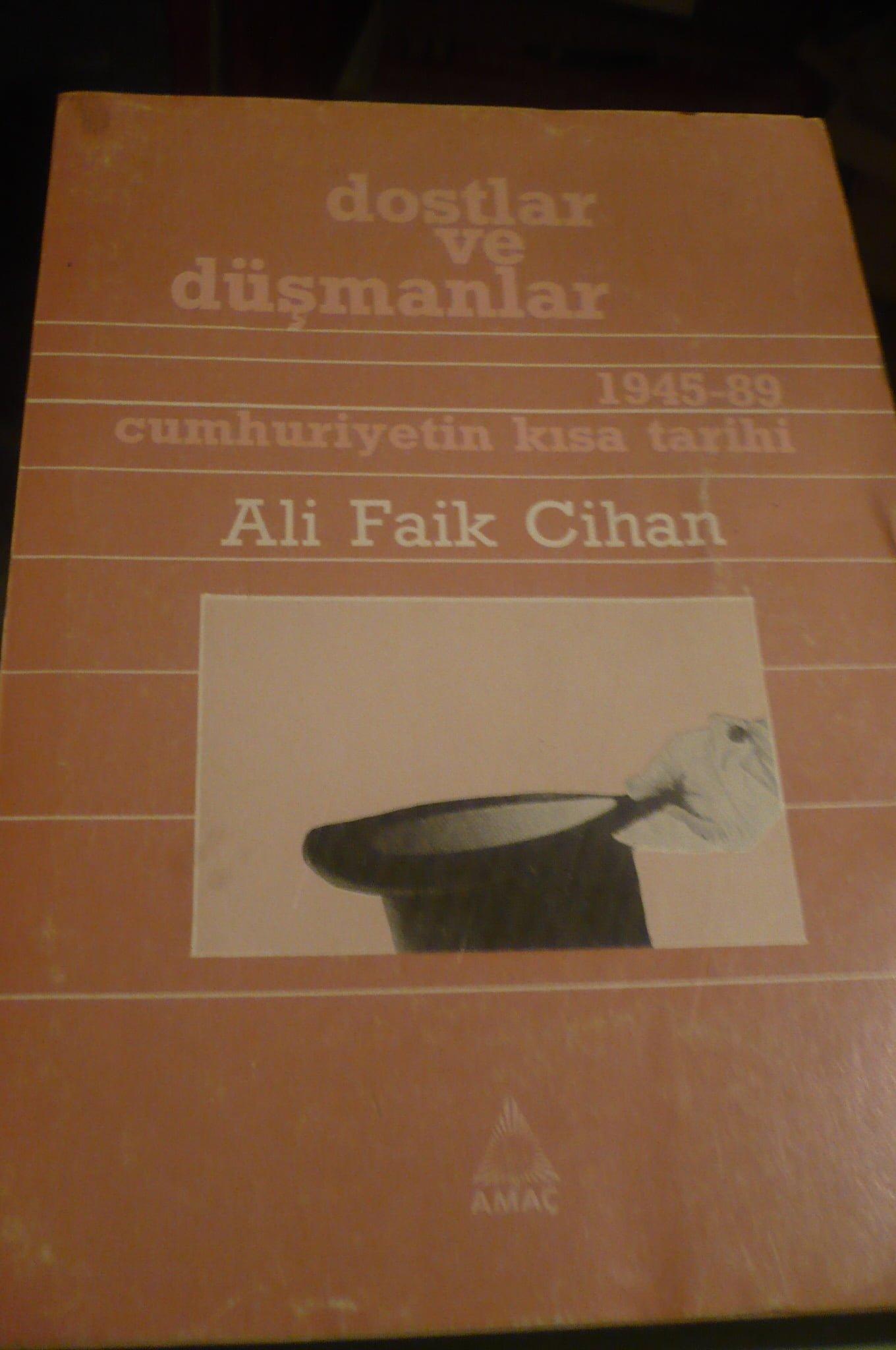DOSTLAR VE DÜŞMANLAR-1945-1989-Cumhuriyetin Kısa Tarihi/Ali Faik CİHAN/15 tl