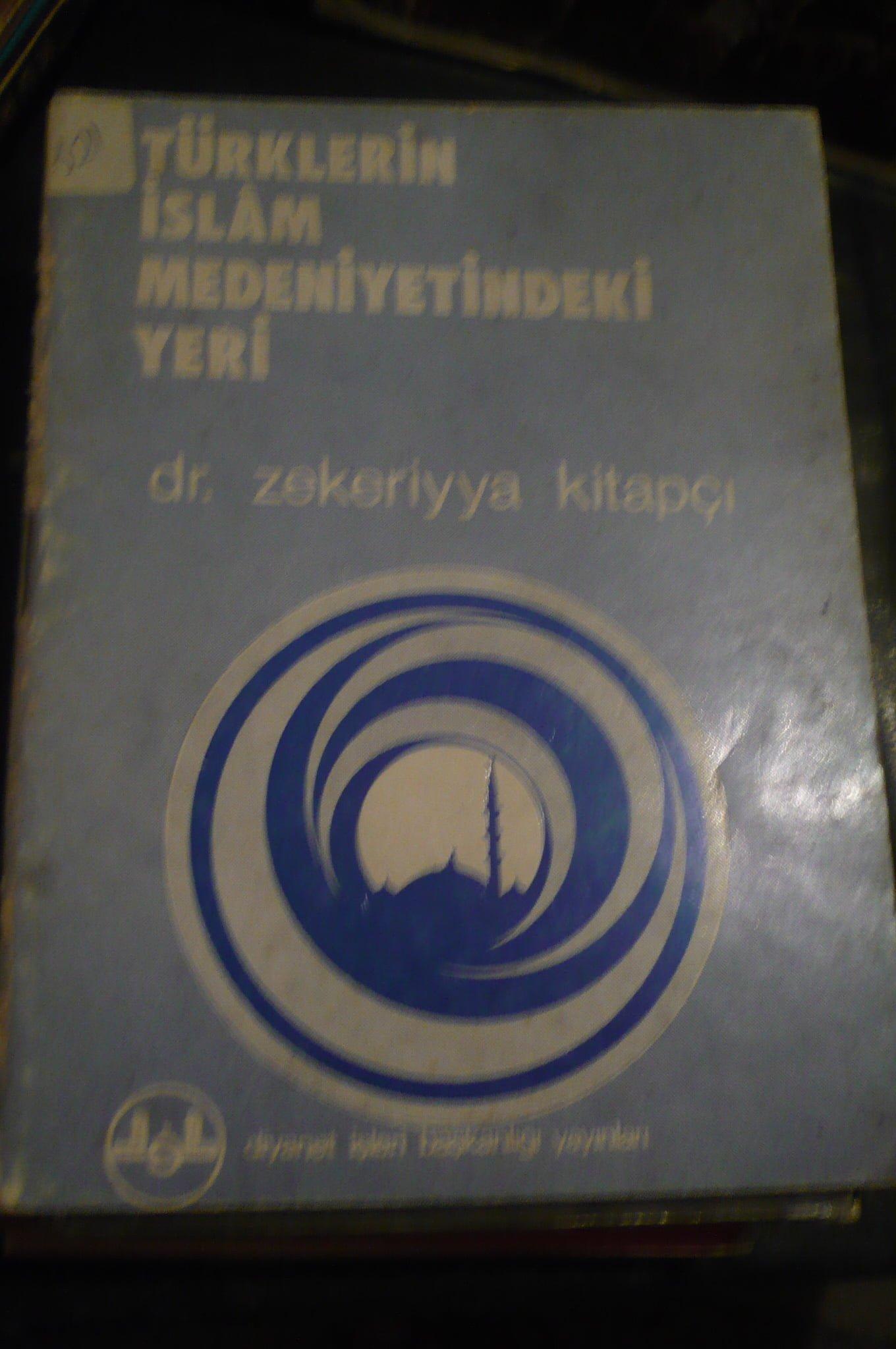 TÜRKLERİN İSLAM MEDENİYETİNDEKİ YERİ/Zekeriya KİTAPÇI/ 10 TL