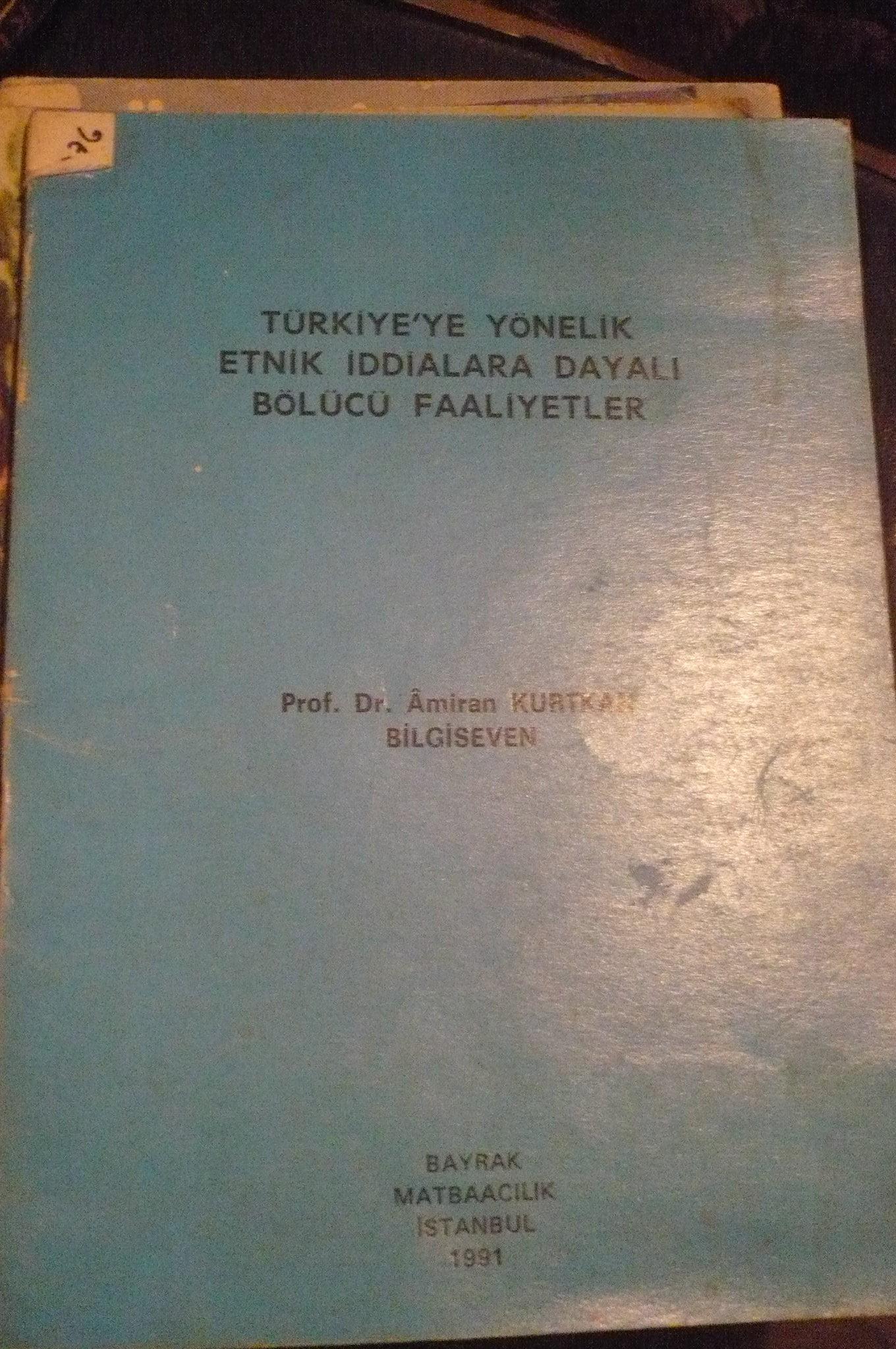 TÜRKİYE'YE YÖNELİK ETNİK İDDİALARA DAYALI BÖLÜCÜ FAALİYETLER/A.KURTKAN BİLGİSEVEN/10TL
