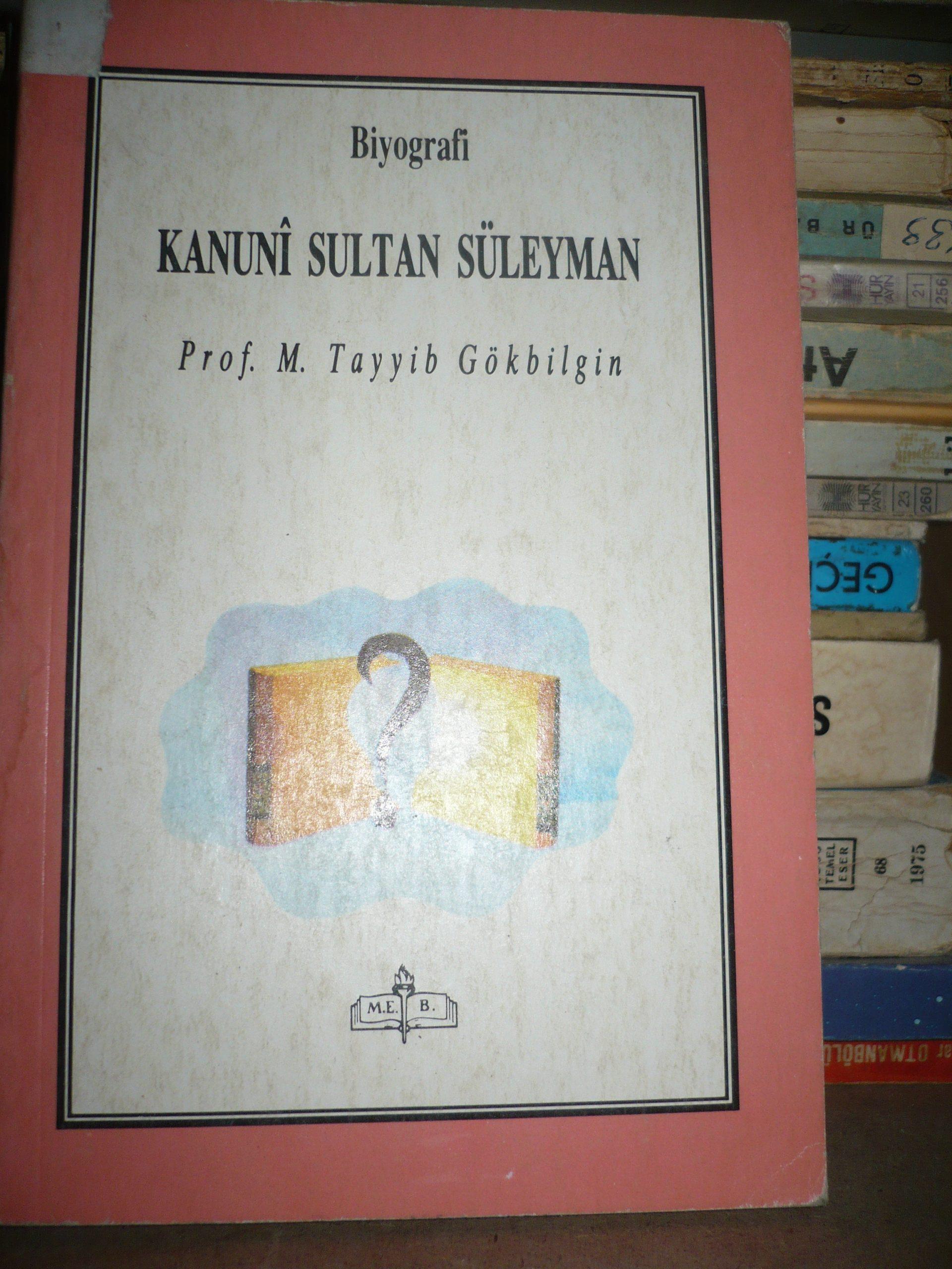 KANUNİ SULTAN SÜLEYMAN/Prof.Dr.Tayyib GÖKBİLGİN/ 15 TL