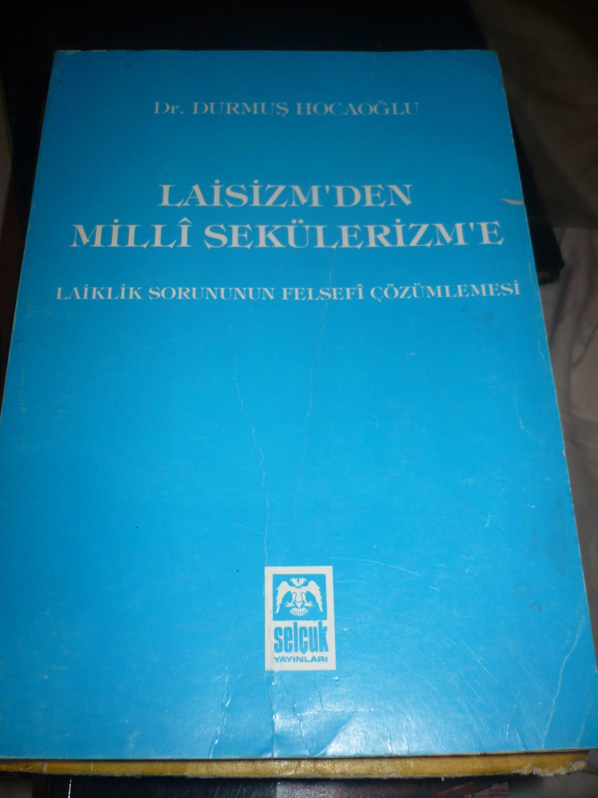 LAİSİZMDEN MİLLİ SEKÜLERİZM'E(Laiklik sorununun felsefi çözümlemesi) Durmuş HOCAOĞLU/25TL