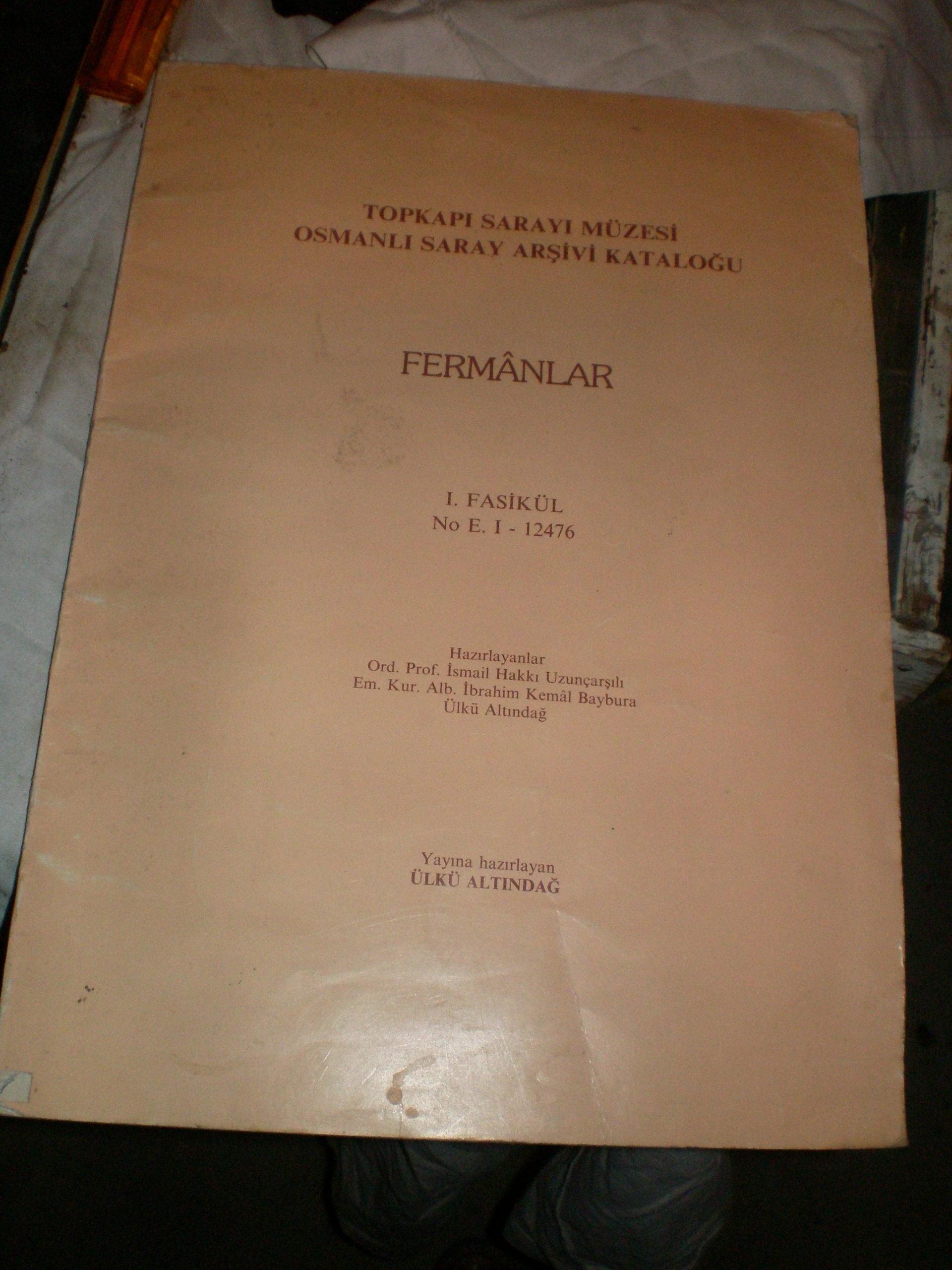 FERMANLAR -1 FASİKÜL-TOPKAPI SARAYI MÜZESİ -OSMANLI SARAY ARŞİVİ KATALOĞU/Haz: İ. H. Uzunçarşılı, İ. Baybura, Ülkü ALTINDAĞ/ 15 TL