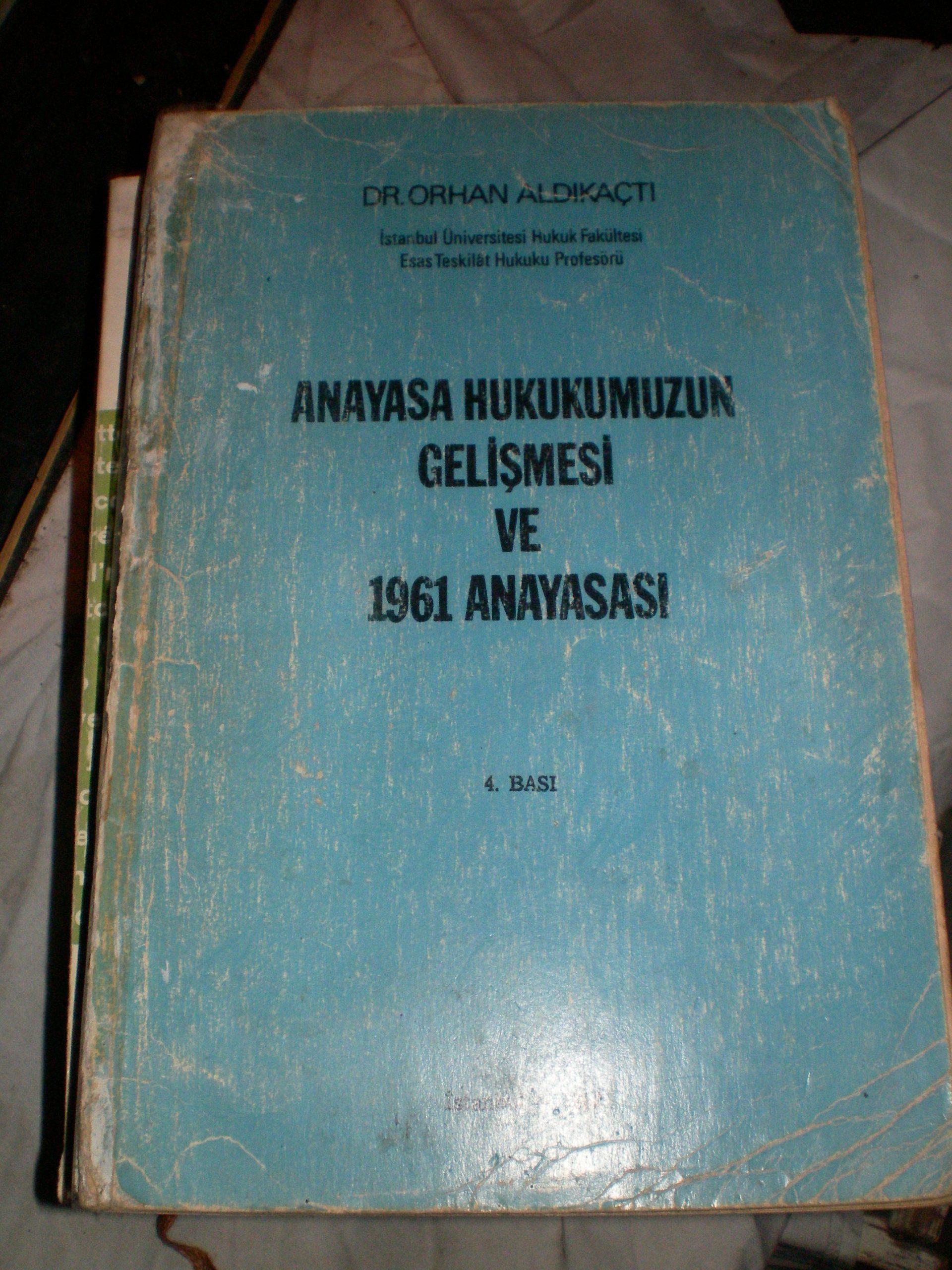 ANAYASA HUKUKUMUZUN GELİŞMESİ VE 1961 ANAYASASI/Prof.Dr.Orhan ALDIKAÇTI/ 25 TL