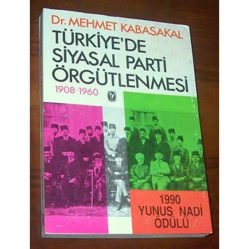 TÜRKİYE'DE SİYASAL PARTİ ÖRGÜTLENMESİ(1908-1960)/DR.MEHMET KABASAKAL